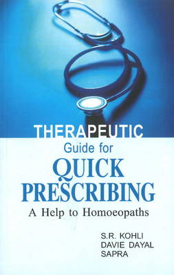 Therapeutic Guide for Quick Prescribing A Help to Homoeopaths by S.R. Kohli