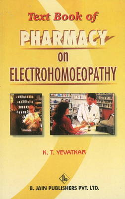 Text Book of Pharmacy on Electrohomoeopathy by K. T. Yevatkar