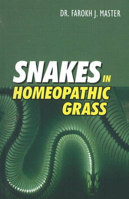 Snakes in Homoeopathic Grass by Farokh J. Master
