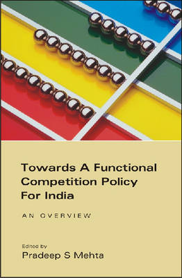 Towards a Functional Competition Policy for India An Overview by Pradeep S. Mehta