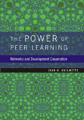 The Power of Peer Learning Networks and Development Cooperation by Jean-H. Guilmette
