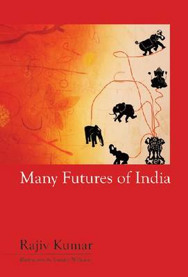Many Futures of India by Rajiv Kumar, Jennifer Williams