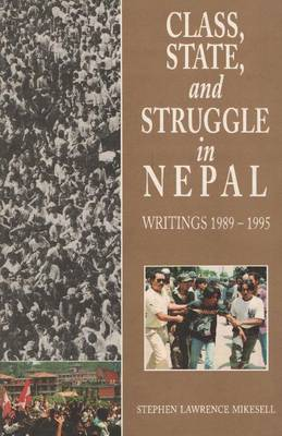 Class, State and Struggle in Nepal Writings, 1989-1995 by Lawrence Stephen Mikesell