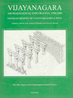 Vijayanagara Volume 10 -- Archaeological Exploration, 1900-2000 by John M. Fritz, Channabasappa S. Patil, Teresa P. Raczek