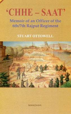 CHHE-SAAT Memoir of an Officer of the 6th/7th Rajput Regiment by Stuart Ottowell