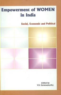 Empowerment of Women in India Social, Economic & Political by V. S. Ganesamurthy