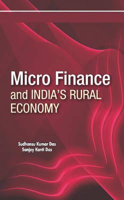 Micro Finance & India's Rural Economy by Sudhansu Kumar Das
