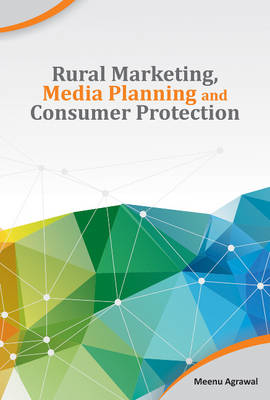 Rural Marketing, Media Planning and Consumer Protection by Meenu Agrawal