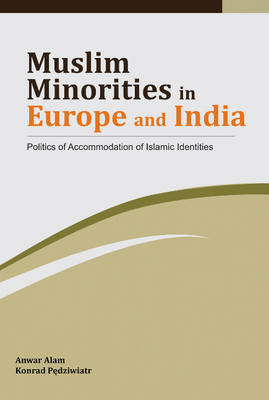 Muslim Minorities in Europe & India Politics of Accomodation of Islamic Identities by Anwar Alam
