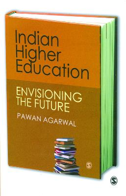 Indian Higher Education Envisioning the Future by Pawan Agarwal