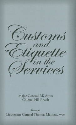 Customs & Etiquette in the Services by R. K. Arora, H. R. Roach