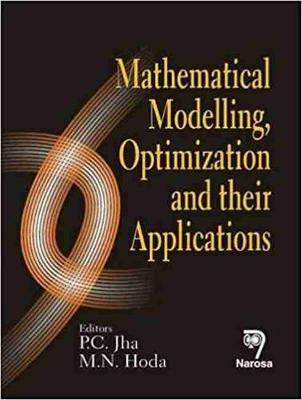 Mathematical Modelling, Optimization and Their Applications by P. C. Jha