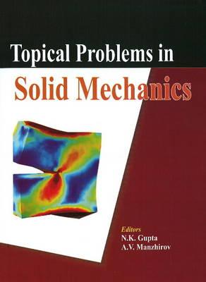 Topical Problems in Solid Mechanics by N. K. Gupta, A.V. Manzhirov