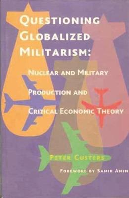 Questioning Globalized Militarism by Peter Custers, Samir Amin