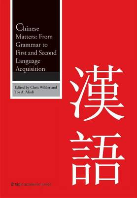 Chinese Matters From Grammar to First and Second Language Acquisition by Chris Wilder, Tor A. Afarli