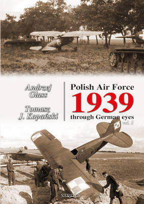 Polish Air Force 1939 Through German Eyes by Andrzej Glass, Tomasz J. Kopanski
