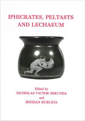 Iphicrates, Peltasts and Lechaeum by Nicholas Sekunda