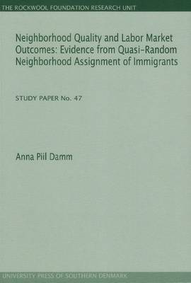 Neighborhood Quality & Labor Market Outcomes Evidence from Quasi-Random Neighborhood Assignment of Immigrants by Anna Piil Damm