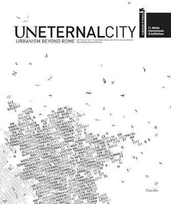 Uneternal City Urbanism Beyond Rome by Aaron Betsky