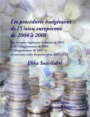 Les Les Procedures Budgetaires De L'union Europeenne De 2004 a 2008 by Ilkka Saarilahti