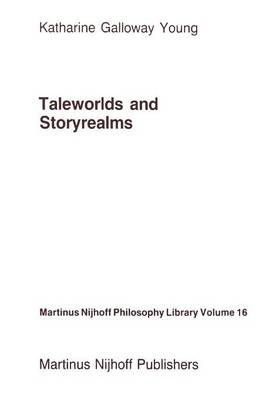 Taleworlds and Storyrealms The Phenomenology of Narrative by K.Galloway Young