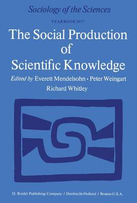 The Social Production of Scientific Knowledge Yearbook 1977 by Everett Mendelsohn