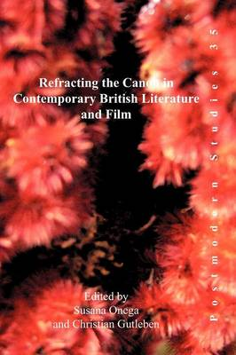 Refracting the Canon in Contemporary British Literature and Film by Susana Onega