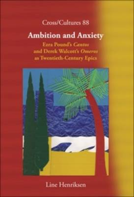 Ambition and Anxiety Ezra Pound's <i>Cantos</i> and Derek Walcott's <i>Omeros</i> as Twentieth-Century Epics by Line Henriksen