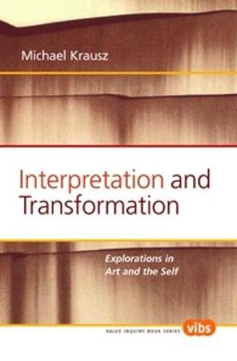 Interpretation and Transformation Explorations in Art and the Self by Michael Krausz