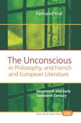 The Unconscious in Philosophy, and French and European Literature Nineteenth and Early Twentieth Century by Fernand Vial