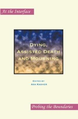 Dying, Assisted Death and Mourning by Asa Kasher