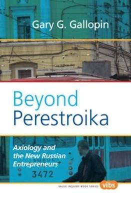 Beyond Perestroika Axiology and the New Russian Entrepreneurs by Gary G. Gallopin