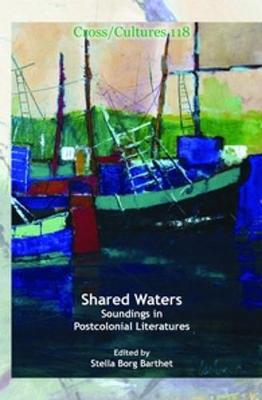 Shared Waters Soundings in Postcolonial Literatures by Stella Borg Barthet
