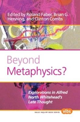 Beyond Metaphysics? Explorations in Alfred North Whitehead's Late Thought by Roland Faber