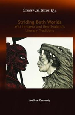 Striding Both Worlds Witi Ihimaera and New Zealand's Literary Traditions by Melissa Kennedy