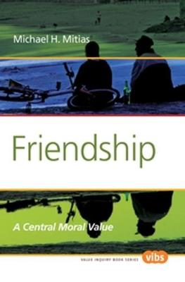 Friendship A Central Moral Value by Michael H. Mitias
