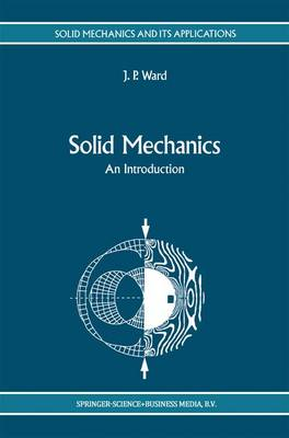 Solid Mechanics An Introduction by J.P. (Dept. of Mathematical Sciences) Ward