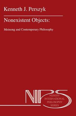 Nonexistent Objects Meinong and Contemporary Philosophy by Kenneth J. Perszyk