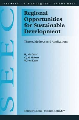 Regional Opportunities for Sustainable Development Theory, Methods, and Applications by H. J. de Graaf, C. J. Musters, W. J. Ter Keurs