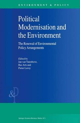 Political Modernisation and the Environment The Renewal of Environmental Policy Arrangements by Jan Van Tatenhove