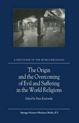 The Origin and the Overcoming of Evil and Suffering in the World Religions by Peter Koslowski