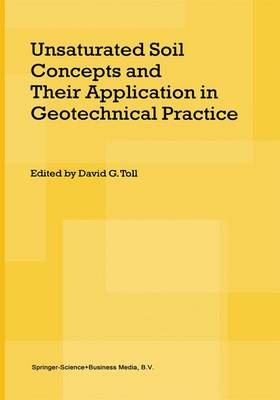 Unsaturated Soil Concepts and Their Application in Geotechnical Practice by David G. Toll
