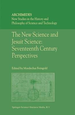 The New Science and Jesuit Science Seventeenth Century Perspectives by M. Feingold