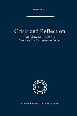 Crisis and Reflection An Essay on Husserl's Crisis of the European Sciences by J. Dodd