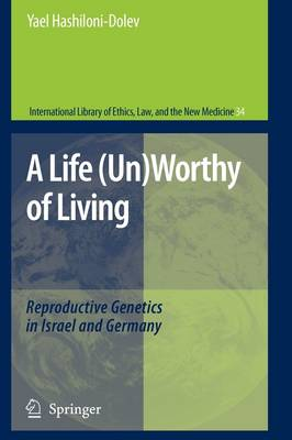 A Life (Un)Worthy of Living Reproductive Genetics in Israel and Germany by Yael Hashiloni-Dolev