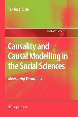 Causality and Causal Modelling in the Social Sciences Measuring Variations by Dr. Federica Russo
