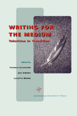 Writing for the Medium Television in transition by Jan Simons, Lucette Bronk, Thomas Elsaesser