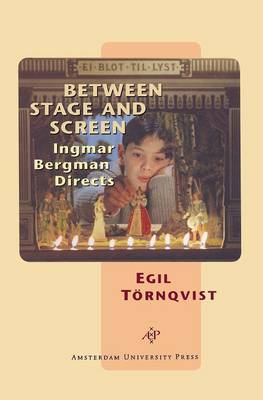 Between Stage and Screen Ingmar Bergman Directs by Egil Tornqvist