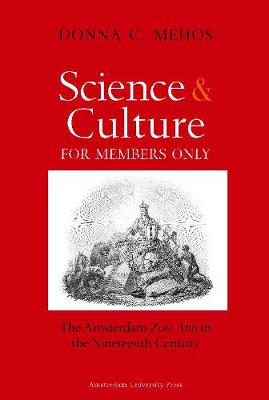 Science and Culture for Members Only The Amsterdam Zoo Artis in the Nineteenth Century by Donna C. Mehos