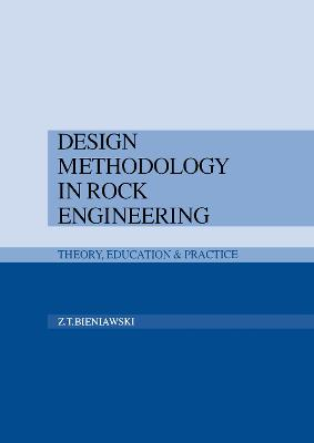 Design Methodology in Rock Engineering Theory, Education and Practice by Z.T. Bieniawski